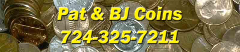 Pat & BJ Coins 724-325-7211